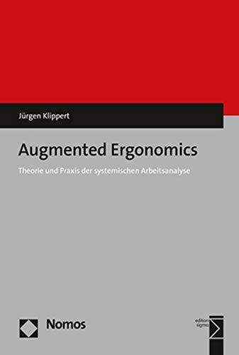 Augmented Ergonomics: Theorie und Praxis der systemischen Arbeitsanalyse