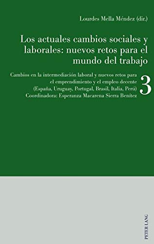 Los actuales cambios sociales y laborales: nuevos retos para el mundo del trabajo: Libro 3: Cambios en la intermediación laboral y nuevos retos para ... Uruguay, Portugal, Brasil, Italia, Perú)