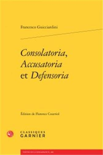 Consolatoria, Accusatoria et Defensoria par Francesco Guicciardini