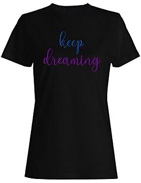 Sigue soñando la novedad divertida camiseta de las mujeres gg6f