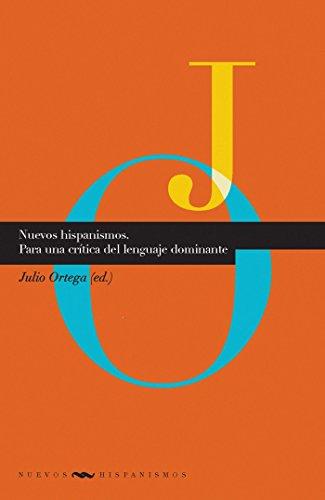 Nuevos hispanismos: Para una crítica del lenguaje dominante por Ortega