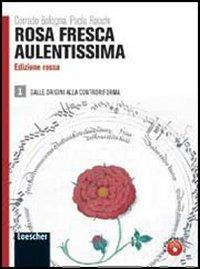 Rosa fresca aulentissima. Ediz. rossa. Per le Scuole superiori. Con espansione online: 1