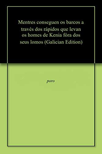 Mentres conseguen os barcos a través dos rápidos que levan os homes de Kenia fóra dos seus lomos (Galician Edition)
