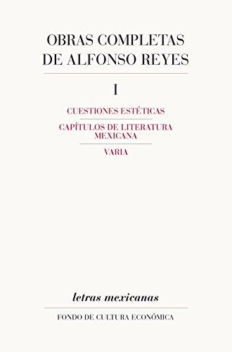 Obras completas, I. Cuestiones estéticas, Capítulos de literatura mexicana, Varia (Letras Mexicanas) por Alfonso Reyes
