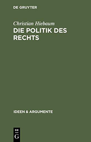 Die Politik des Rechts: Eine Analyse juristischer Rationalität (Ideen & Argumente)
