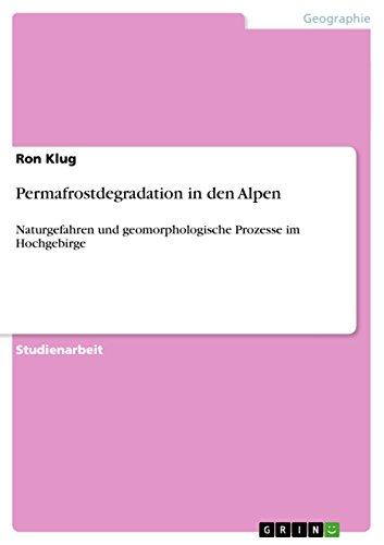 Permafrostdegradation in den Alpen: Naturgefahren und geomorphologische Prozesse im Hochgebirge