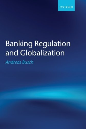 banking-regulation-and-globalization-by-andreas-busch-2012-12-12
