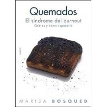 Quemados: El síndrome del Burnout: ¿Qué es y cómo superarlo? (Divulgacion - Autoayuda)