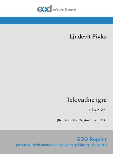 Telovadne igre: 1. in 2. del [Reprint of the Original from 1911] por Ljudevit Pivko