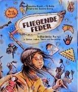 Fliegende Feder. Mit CD: Indianische Kultur in Spielen, Liedern, Tänzen und Geschichten