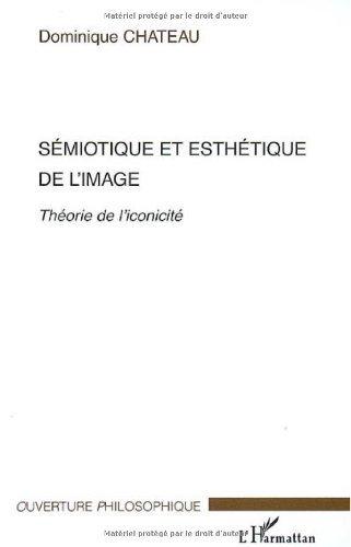 Sémiotique et esthétique de l'image : Théorie de l'iconicité (Ouverture philosophique)