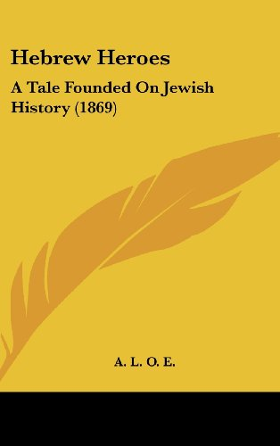 Hebrew Heroes: A Tale Founded on Jewish History (1869)