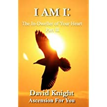 [I am I: the In-Dweller of Your Heart: Part 3] (By: Joleene Naylor) [published: November, 2013]