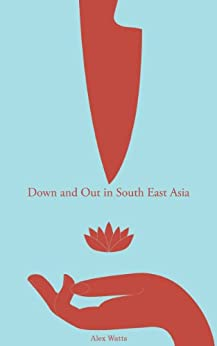 Down And Out In South East Asia by [Watts, Alex]