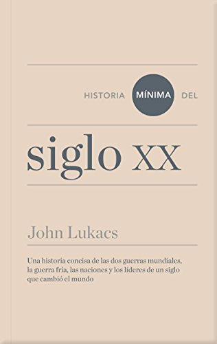 Historia mínima del siglo XX (Historias mínimas) por John Lukacs
