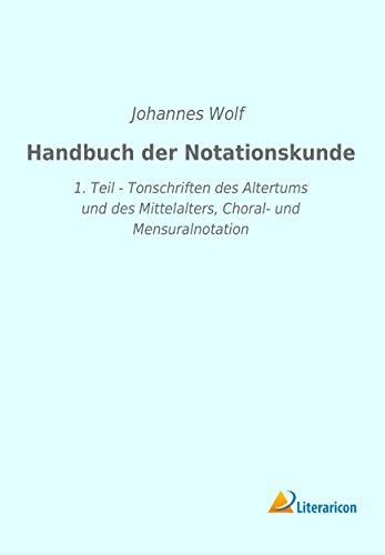 Handbuch der Notationskunde: 1. Teil - Tonschriften des Altertums und des Mittelalters, Choral- und Mensuralnotation