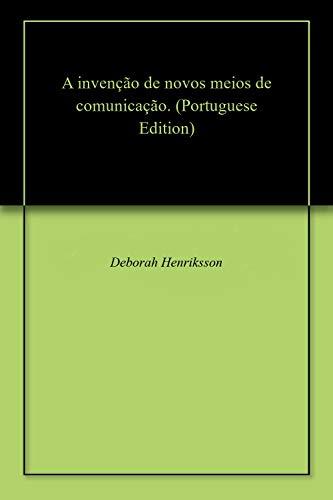 A invenção de novos meios de comunicação. (Portuguese Edition) por Deborah  Henriksson
