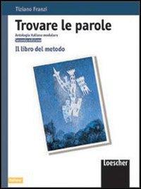 Trovare le parole. Antologia italiana modulare. Il libro del metodo. Per la Scuola media