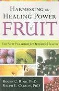 [Harnessing the Healing Power of Fruit] (By: PhD Roger C Rinn) [published: August, 2009]