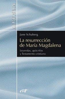 La resurrección de María Magdalena: Leyendas, apócrifos y Testamento cristiano (Aletheia)