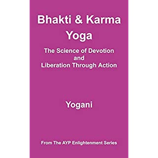 Bhakti and Karma Yoga - The Science of Devotion and Liberation Through Action (Ayp Enlightenment)