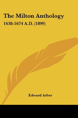 The Milton Anthology: 1638-1674 A.D. (1899)