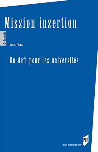 Mission insertion : Un défi pour les universités (Des Sociétés) par Rose José
