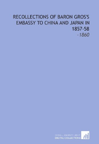 Recollections of Baron Gros's Embassy to China and Japan in 1857-58: -1860 China Marquis