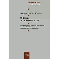 Mobilität: Chance oder Risiko? Soziale Netzwerke unter den Bedingungen Räumlicher Mobilität - das Beispiel Freie JournalistInnen (Forschung Soziologie) (German Edition)