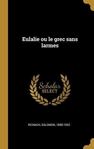 Eulalie Ou Le Grec Sans Larmes par Salomon Reinach