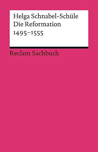 Die Reformation 1495-1555: Politik mit Theologie und Religion (Reclams Universal-Bibliothek)