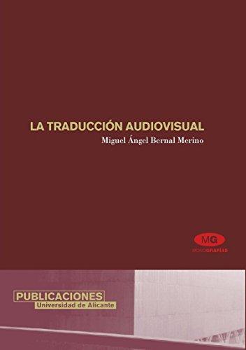 La traducción audiovisual: Análisis práctico de la traducción para los medios audiovisuales e introducción a la teoría de la traducción filológica (Monografías) por Miguel Ángel Bernal Merino