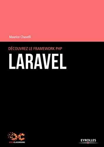 Découvrez le framework PHP Laravel (OpenClassrooms) par Maurice Chavelli