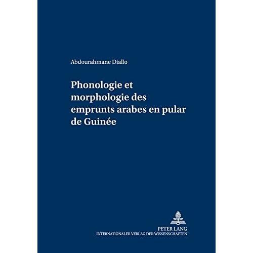 Phonologie Et Morphologie Des Emprunts Arabes En Pular de Guinée