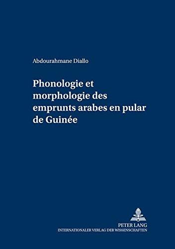 Phonologie et morphologie des emprunts arabes en pular de Guinée (Schriften zur Afrikanistik / Research in African Studies, Band 5) (Phonologie Arabisch)