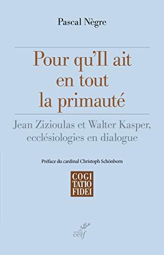 Pour qu'il ait en tout la primauté : Jean Zizioulas et Walter Kasper, ecclésiologies en dialogue