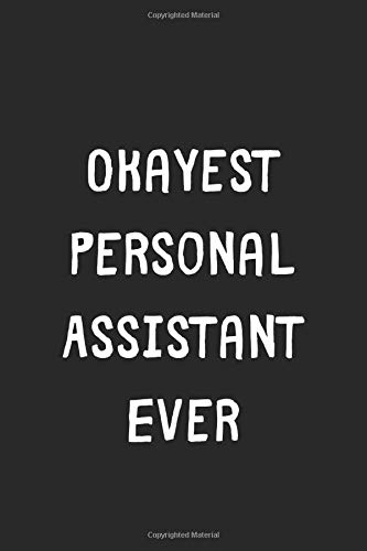 Okayest Personal Assistant Ever: Lined Journal, 120 Pages, 6 x 9, Funny Personal Assistant Gift Idea, Black Matte Finish (Okayest Personal Assistant Ever Journal)