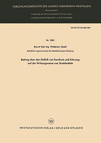 Beitrag über den Einfluß von Kornform und Körnung auf die Wirkungsweise von Strahlmitteln (Forschungsberichte des Landes Nordrhein-Westfalen) (German ... Landes Nordrhein-Westfalen (1065), Band 1065)