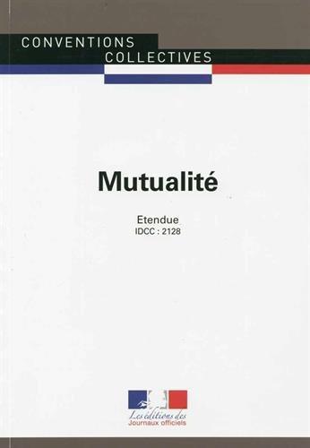 Mutualité - Convention collective nationale étendue - 4ème édition - Brochure n°3300 - IDCC : 2128 par Journaux officiels
