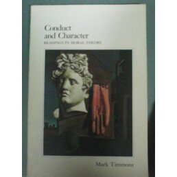 Conduct and Character: Readings in Moral Theory by Mark Timmons (1990-03-01)