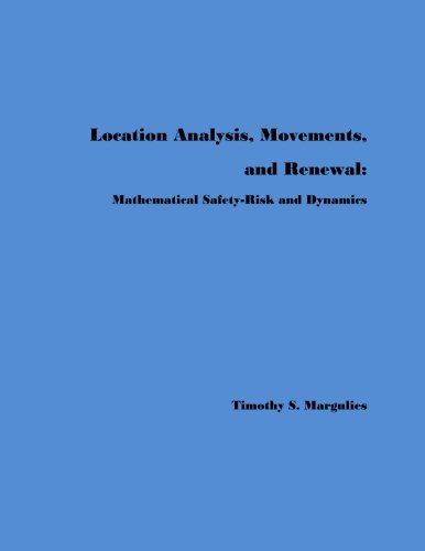 Location Analysis, Movements, and Renewal: Mathematical Safety-risk and Dynamics