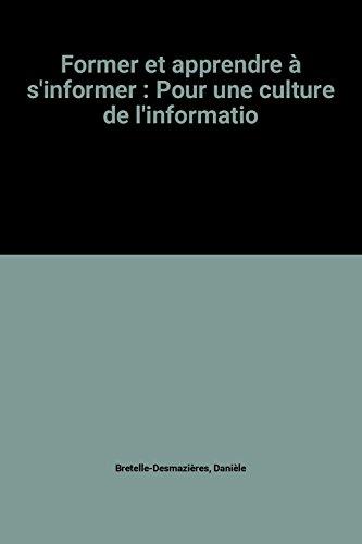 Former et apprendre à s'informer : Pour une culture de l'informatio par Danièle Bretelle-Desmazières