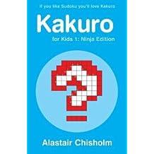 Kakuro for Kids 1: Ninja Edition by Alastair Chisholm (2006-03-20)