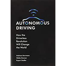 Autonomous Driving: How the Driverless Revolution will Change the World