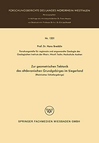Zur Geometrischen Tektonik des Altdevonischen Grundgebirges im Siegerland: Rheinisches Schiefergebirge (Forschungsberichte des Landes Nordrhein-Westfalen (1201), Band 1201)