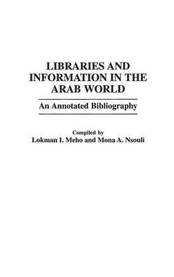 [(Libraries and Information in the Arab World : An Annotated Bibliography)] [By (author) Lokman I. Meho ] published on (August, 1999)