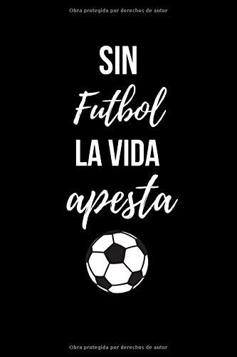 Sin Futbol La Vida Apesta: Soccer Coach Gifts. Lined Notebook. Without Soccer Life Stinks
