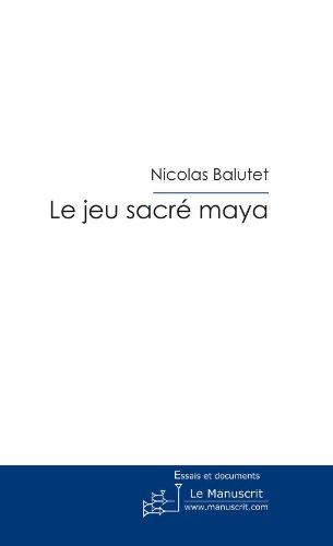 Le jeu sacré maya (ESSAIS ET DOCUM) par Nicolas BALUTET