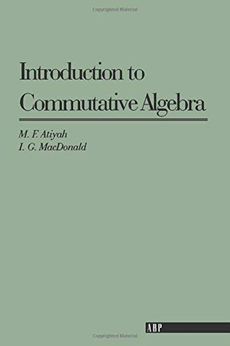 Introduction To Commutative Algebra (Addison-Wesley Series in Mathematics)