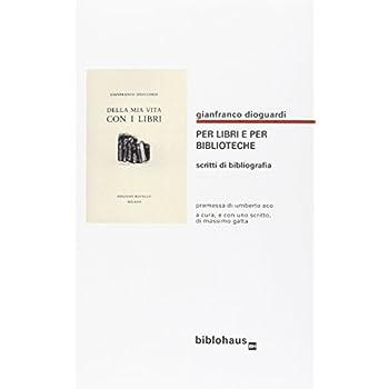 Per Libri E Per Biblioteche. Scritti Di Bibliografia
